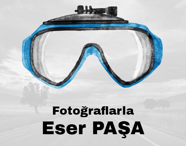 Fotoğraflarla Eser Paşa